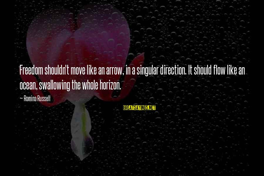 The The Ocean Sayings By Romina Russell: Freedom shouldn't move like an arrow, in a singular direction. It should flow like an