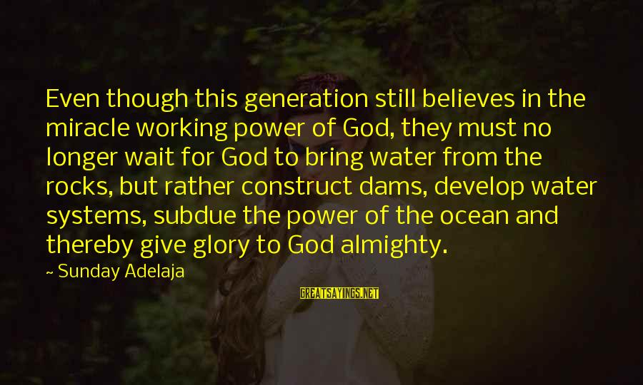 The The Ocean Sayings By Sunday Adelaja: Even though this generation still believes in the miracle working power of God, they must