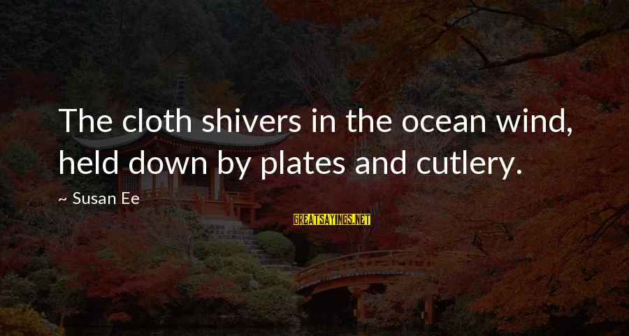The The Ocean Sayings By Susan Ee: The cloth shivers in the ocean wind, held down by plates and cutlery.