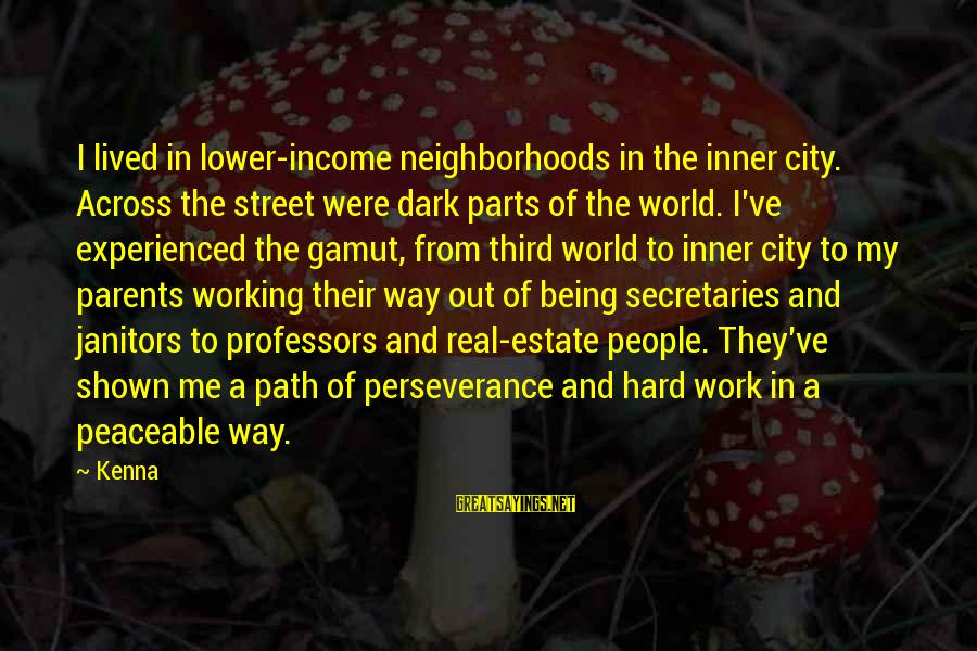 The Third Estate Sayings By Kenna: I lived in lower-income neighborhoods in the inner city. Across the street were dark parts