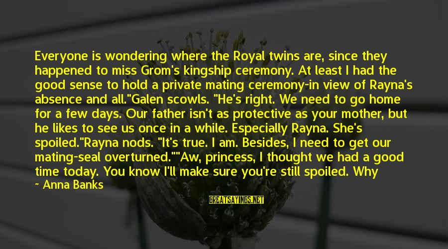 The Time Is Right Sayings By Anna Banks: Everyone is wondering where the Royal twins are, since they happened to miss Grom's kingship