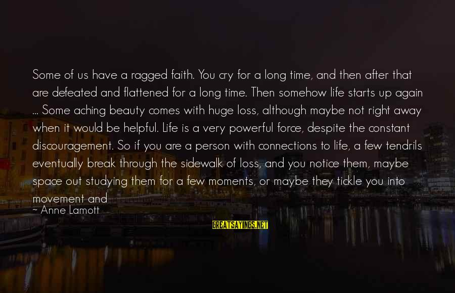 The Time Is Right Sayings By Anne Lamott: Some of us have a ragged faith. You cry for a long time, and then