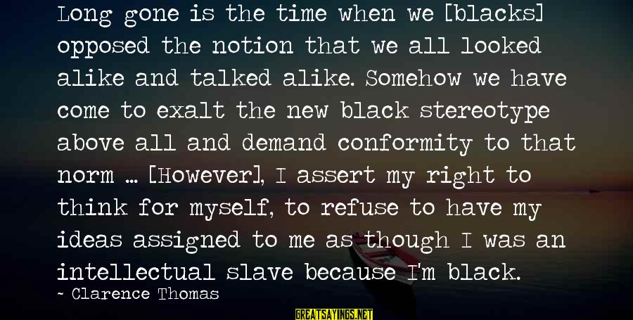 The Time Is Right Sayings By Clarence Thomas: Long gone is the time when we [blacks] opposed the notion that we all looked