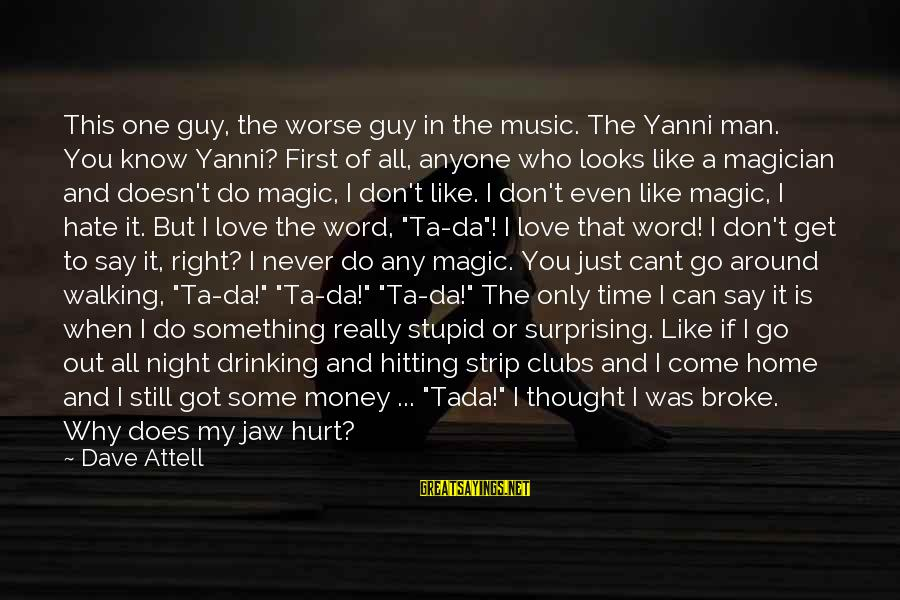 The Time Is Right Sayings By Dave Attell: This one guy, the worse guy in the music. The Yanni man. You know Yanni?