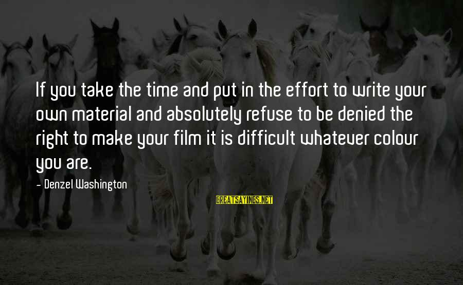 The Time Is Right Sayings By Denzel Washington: If you take the time and put in the effort to write your own material