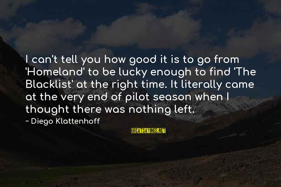 The Time Is Right Sayings By Diego Klattenhoff: I can't tell you how good it is to go from 'Homeland' to be lucky