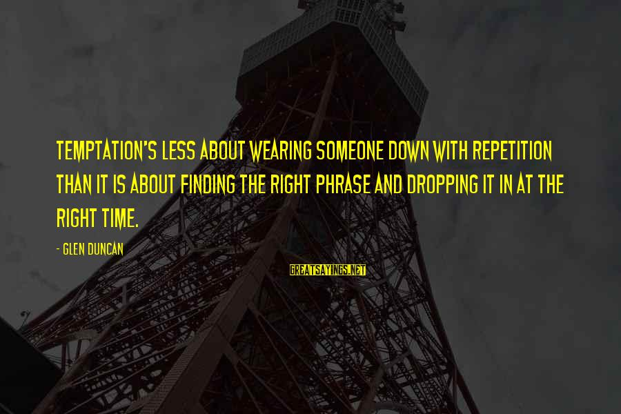 The Time Is Right Sayings By Glen Duncan: Temptation's less about wearing someone down with repetition than it is about finding the right