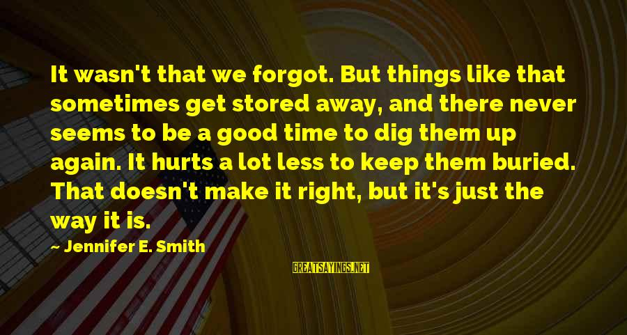 The Time Is Right Sayings By Jennifer E. Smith: It wasn't that we forgot. But things like that sometimes get stored away, and there