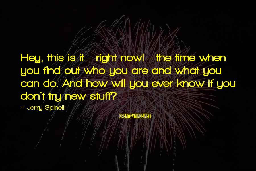 The Time Is Right Sayings By Jerry Spinelli: Hey, this is it - right now! - the time when you find out who