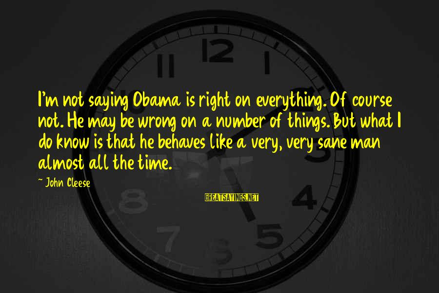 The Time Is Right Sayings By John Cleese: I'm not saying Obama is right on everything. Of course not. He may be wrong