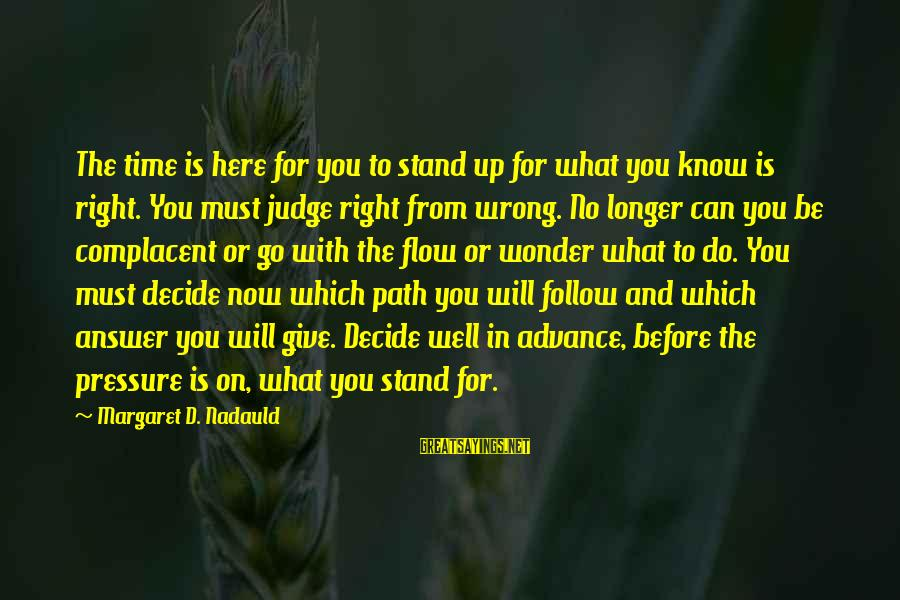 The Time Is Right Sayings By Margaret D. Nadauld: The time is here for you to stand up for what you know is right.