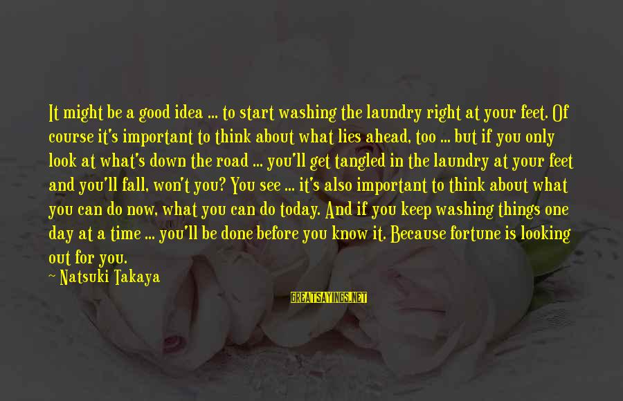 The Time Is Right Sayings By Natsuki Takaya: It might be a good idea ... to start washing the laundry right at your