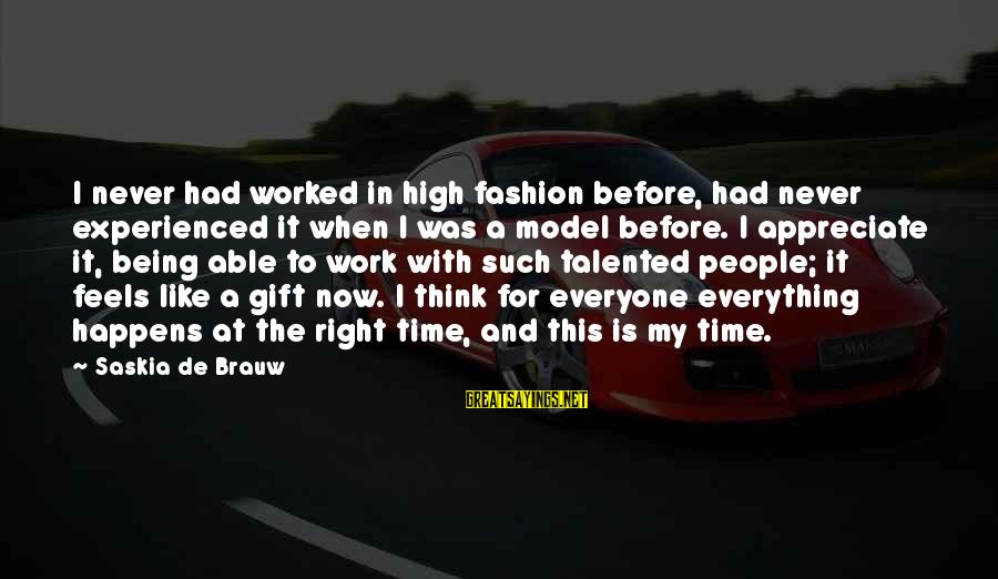 The Time Is Right Sayings By Saskia De Brauw: I never had worked in high fashion before, had never experienced it when I was