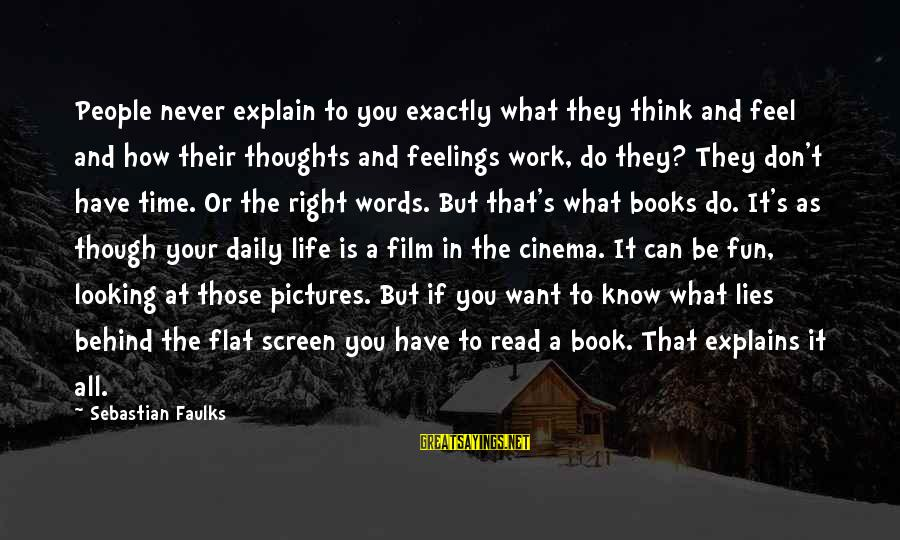 The Time Is Right Sayings By Sebastian Faulks: People never explain to you exactly what they think and feel and how their thoughts