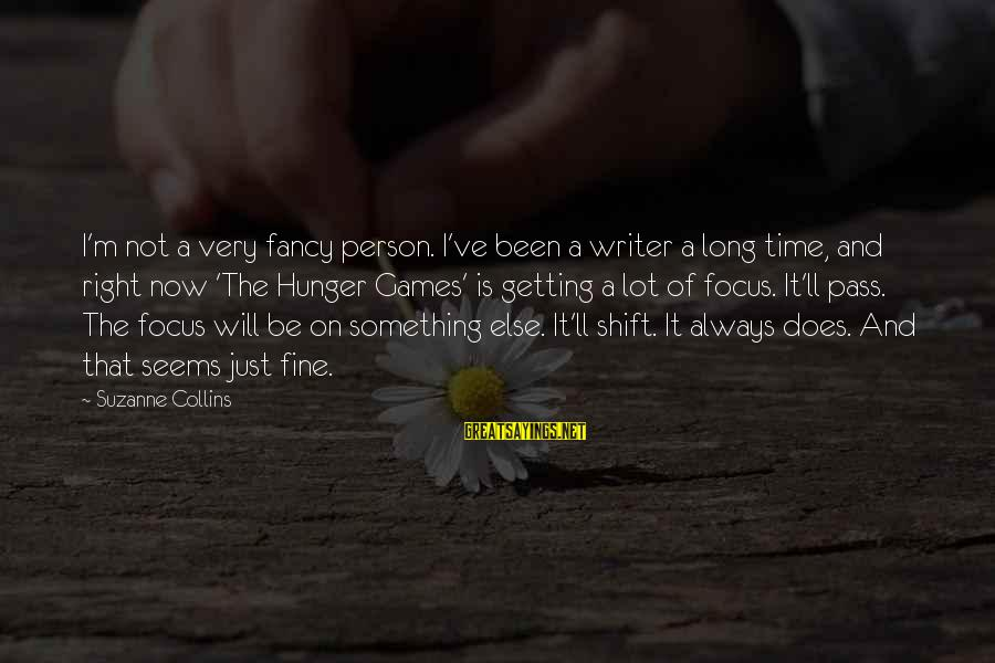 The Time Is Right Sayings By Suzanne Collins: I'm not a very fancy person. I've been a writer a long time, and right