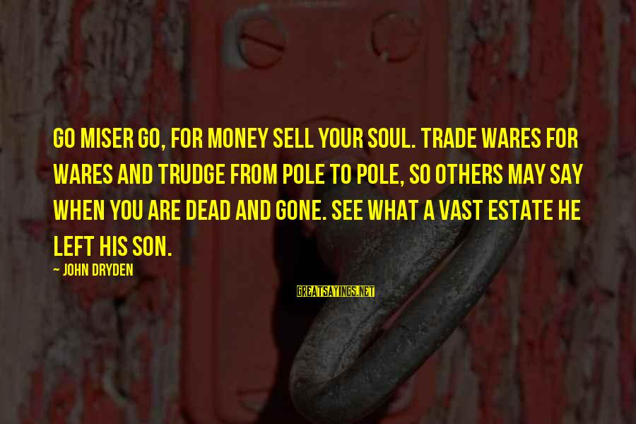 The Time Machine Movie 1960 Sayings By John Dryden: Go miser go, for money sell your soul. Trade wares for wares and trudge from