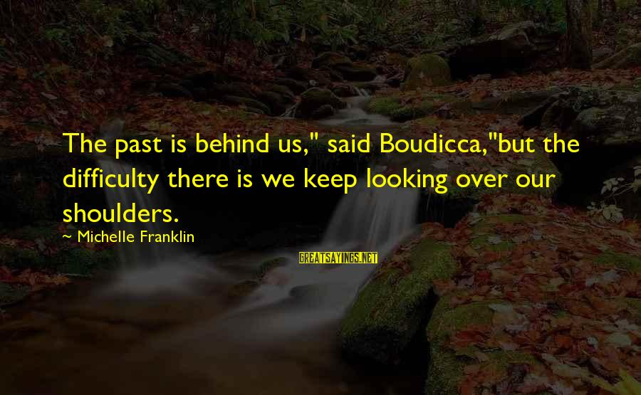 """The Time Machine Movie 1960 Sayings By Michelle Franklin: The past is behind us,"""" said Boudicca,""""but the difficulty there is we keep looking over"""