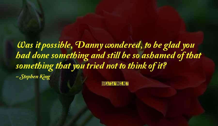 The Time Machine Movie 1960 Sayings By Stephen King: Was it possible, Danny wondered, to be glad you had done something and still be
