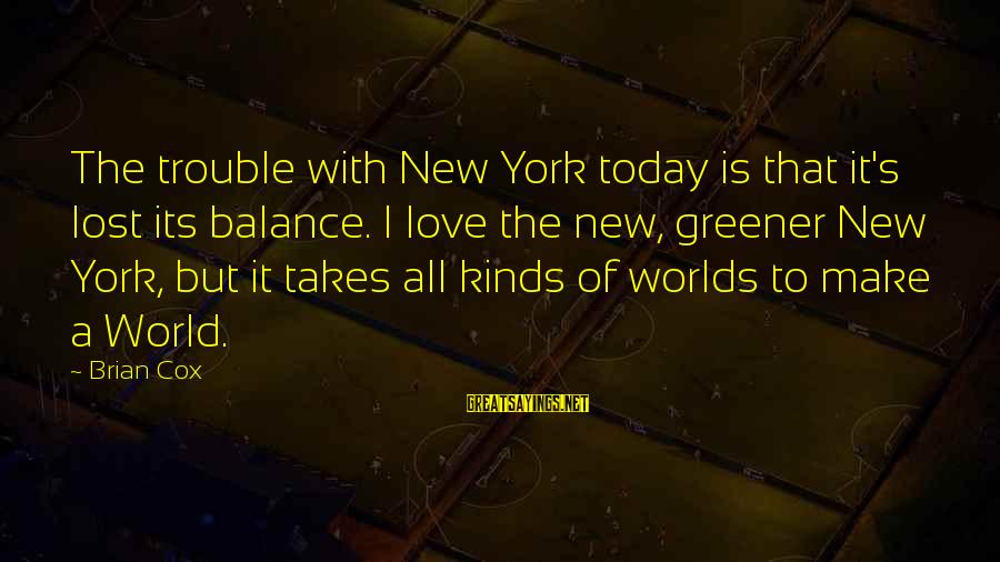 The Trouble With Love Sayings By Brian Cox: The trouble with New York today is that it's lost its balance. I love the