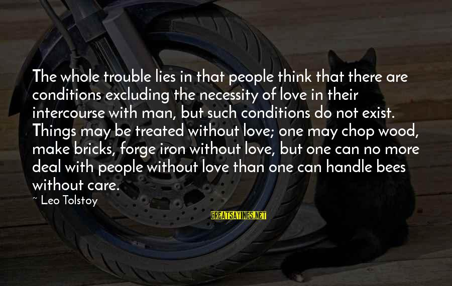 The Trouble With Love Sayings By Leo Tolstoy: The whole trouble lies in that people think that there are conditions excluding the necessity