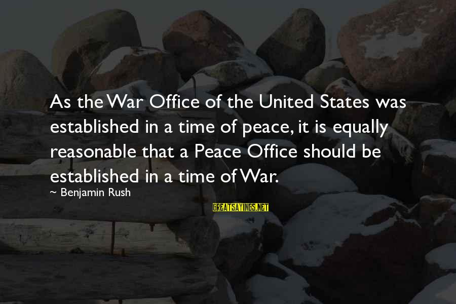 The United States Sayings By Benjamin Rush: As the War Office of the United States was established in a time of peace,