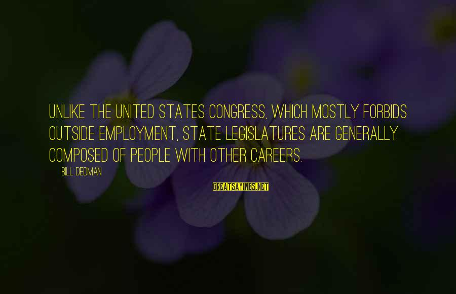 The United States Sayings By Bill Dedman: Unlike the United States Congress, which mostly forbids outside employment, state legislatures are generally composed