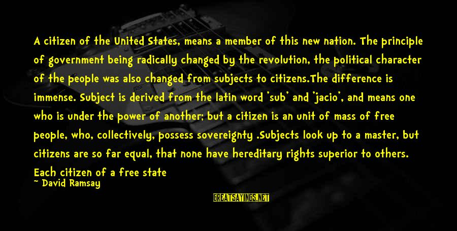 The United States Sayings By David Ramsay: A citizen of the United States, means a member of this new nation. The principle