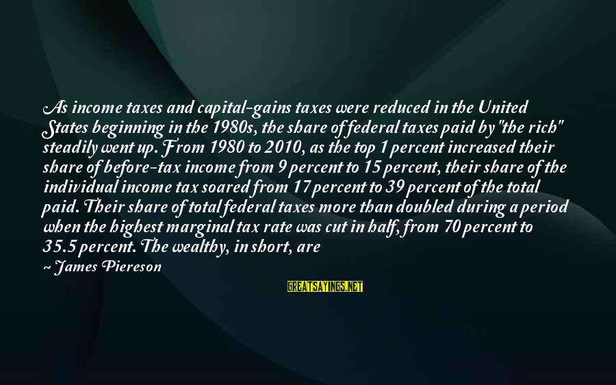 The United States Sayings By James Piereson: As income taxes and capital-gains taxes were reduced in the United States beginning in the