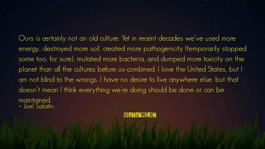 The United States Sayings By Joel Salatin: Ours is certainly not an old culture. Yet in recent decades we've used more energy,