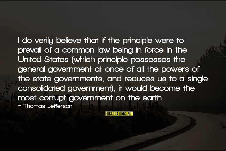 The United States Sayings By Thomas Jefferson: I do verily believe that if the principle were to prevail of a common law