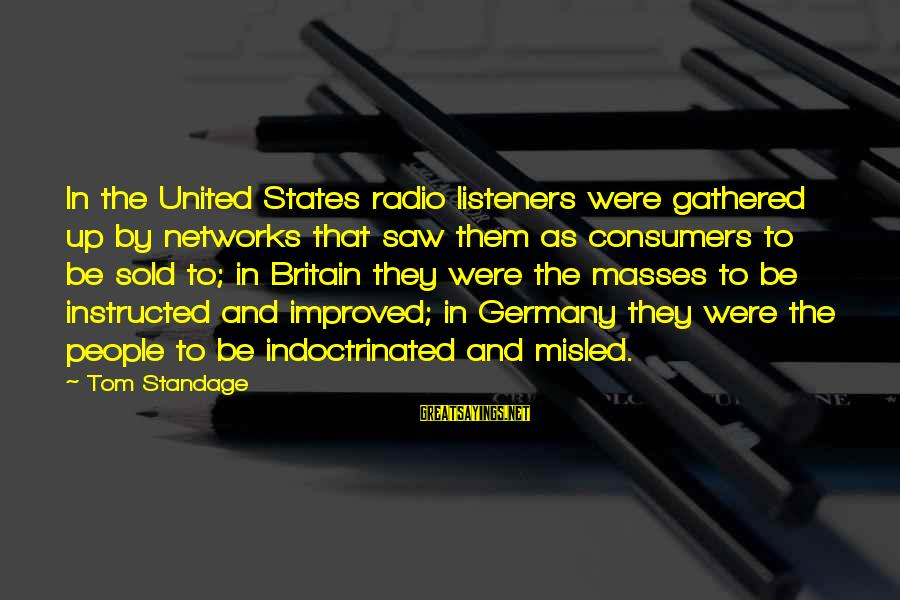 The United States Sayings By Tom Standage: In the United States radio listeners were gathered up by networks that saw them as