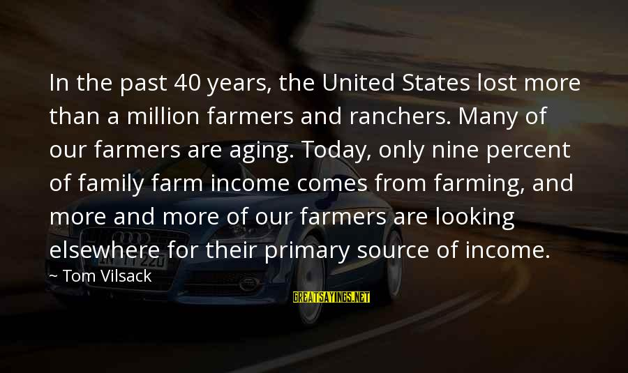 The United States Sayings By Tom Vilsack: In the past 40 years, the United States lost more than a million farmers and