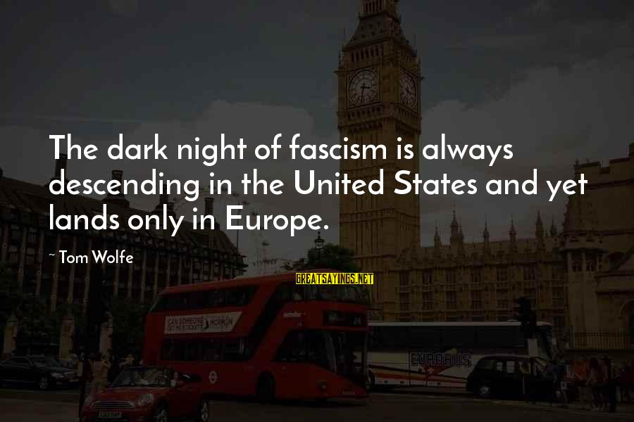 The United States Sayings By Tom Wolfe: The dark night of fascism is always descending in the United States and yet lands