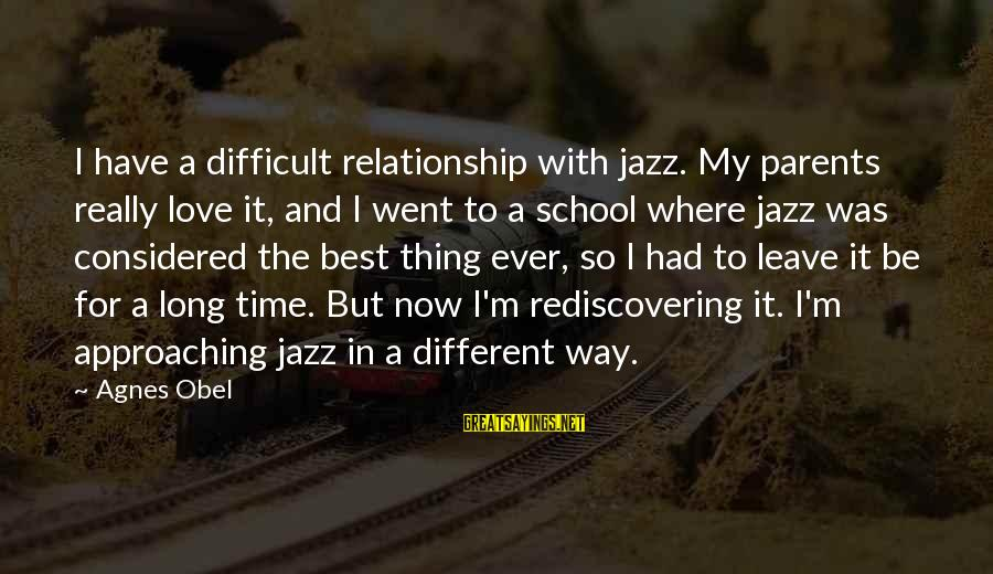 The Way I'm Sayings By Agnes Obel: I have a difficult relationship with jazz. My parents really love it, and I went