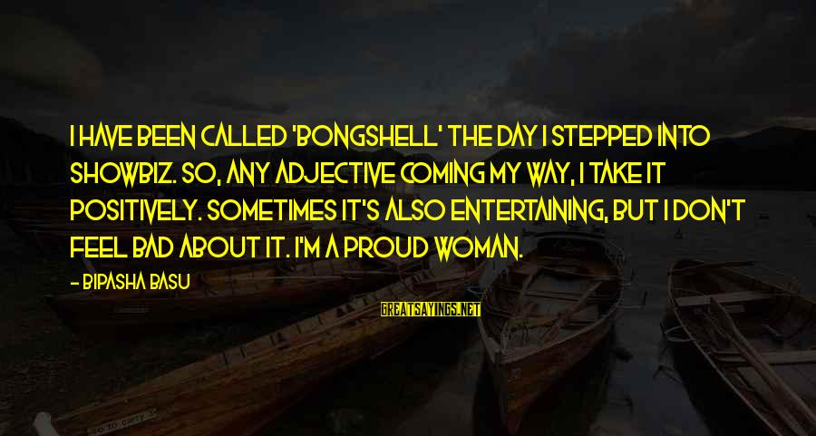 The Way I'm Sayings By Bipasha Basu: I have been called 'Bongshell' the day I stepped into showbiz. So, any adjective coming