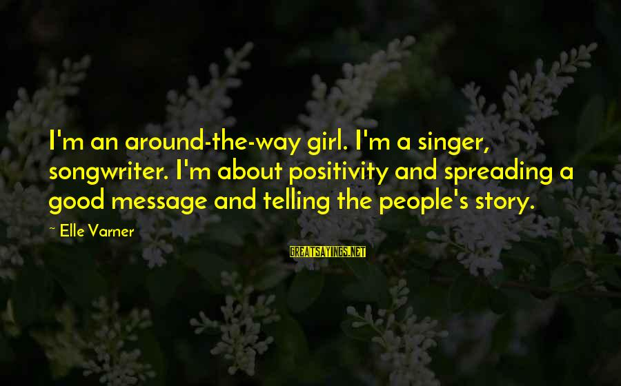 The Way I'm Sayings By Elle Varner: I'm an around-the-way girl. I'm a singer, songwriter. I'm about positivity and spreading a good