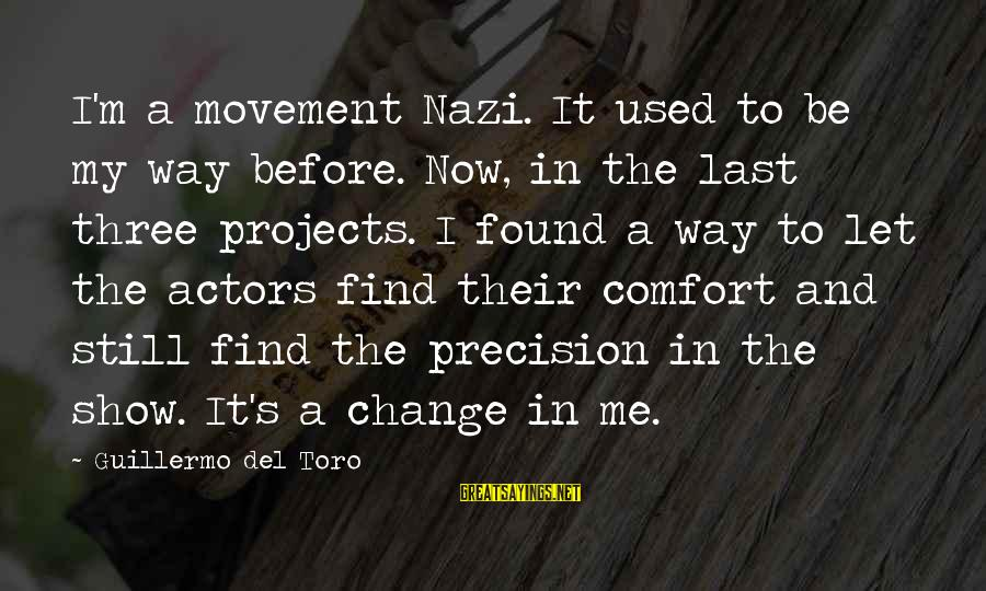 The Way I'm Sayings By Guillermo Del Toro: I'm a movement Nazi. It used to be my way before. Now, in the last