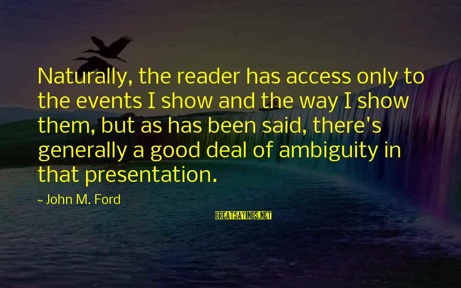 The Way I'm Sayings By John M. Ford: Naturally, the reader has access only to the events I show and the way I