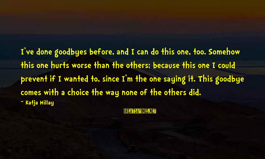 The Way I'm Sayings By Katja Millay: I've done goodbyes before, and I can do this one, too. Somehow this one hurts