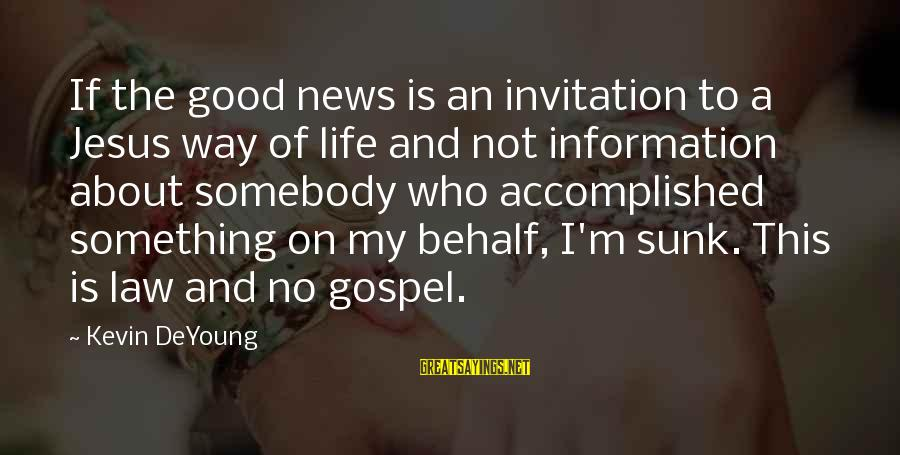 The Way I'm Sayings By Kevin DeYoung: If the good news is an invitation to a Jesus way of life and not