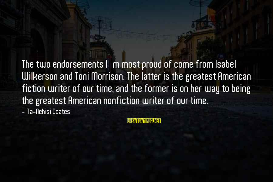 The Way I'm Sayings By Ta-Nehisi Coates: The two endorsements I'm most proud of come from Isabel Wilkerson and Toni Morrison. The