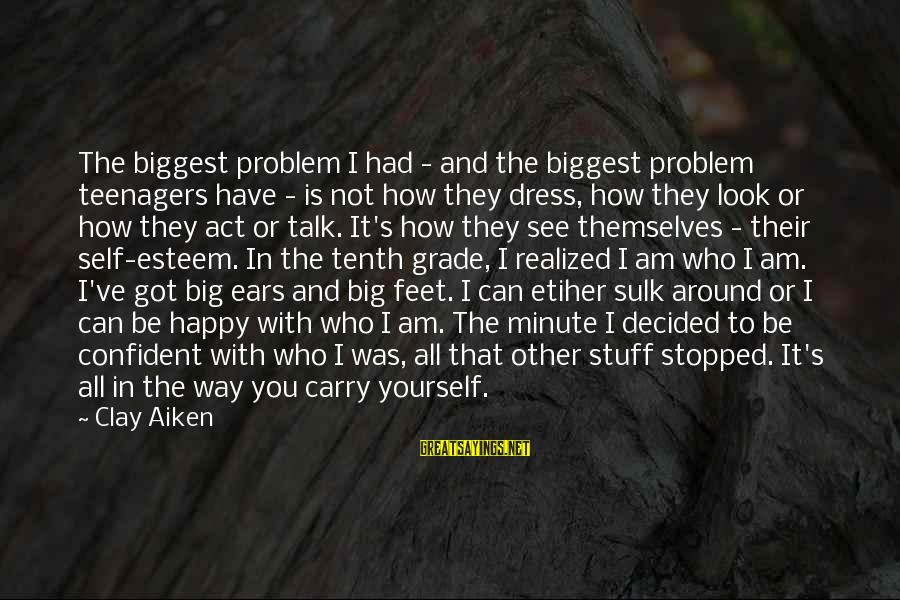 The Way You Dress Sayings By Clay Aiken: The biggest problem I had - and the biggest problem teenagers have - is not