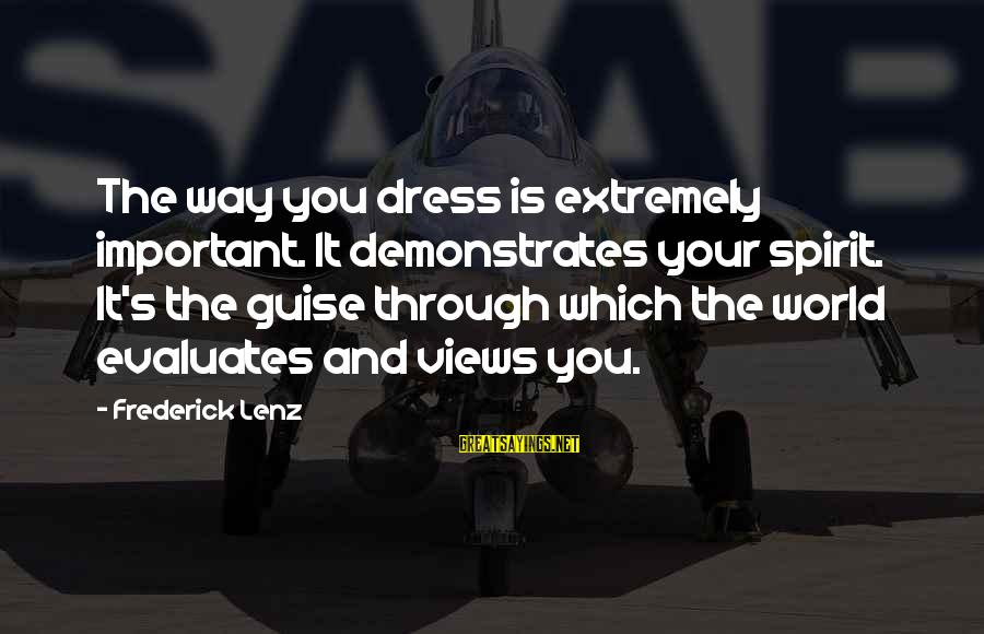 The Way You Dress Sayings By Frederick Lenz: The way you dress is extremely important. It demonstrates your spirit. It's the guise through