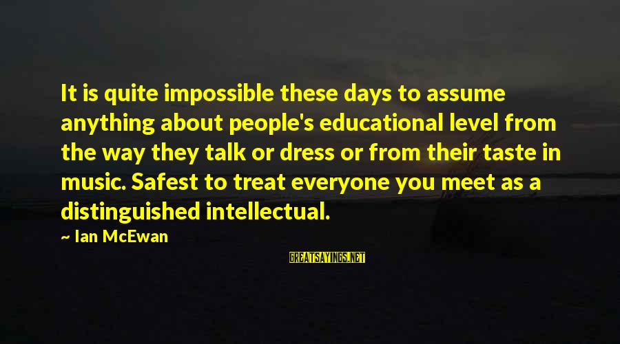 The Way You Dress Sayings By Ian McEwan: It is quite impossible these days to assume anything about people's educational level from the