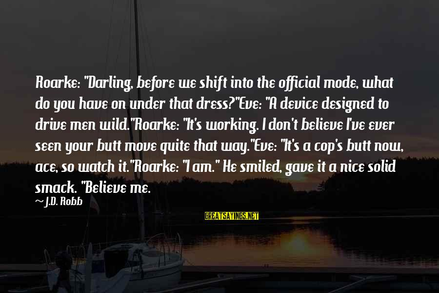 "The Way You Dress Sayings By J.D. Robb: Roarke: ""Darling, before we shift into the official mode, what do you have on under"