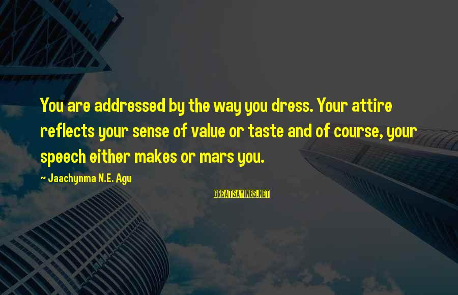 The Way You Dress Sayings By Jaachynma N.E. Agu: You are addressed by the way you dress. Your attire reflects your sense of value