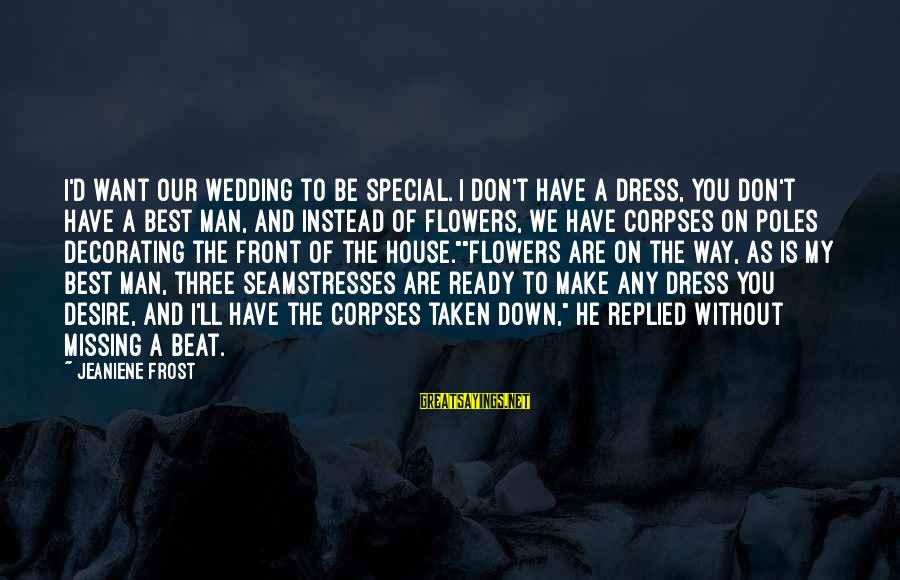 The Way You Dress Sayings By Jeaniene Frost: I'd want our wedding to be special. I don't have a dress, you don't have