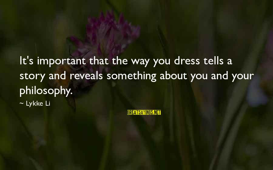 The Way You Dress Sayings By Lykke Li: It's important that the way you dress tells a story and reveals something about you