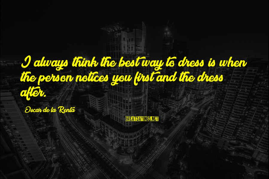 The Way You Dress Sayings By Oscar De La Renta: I always think the best way to dress is when the person notices you first