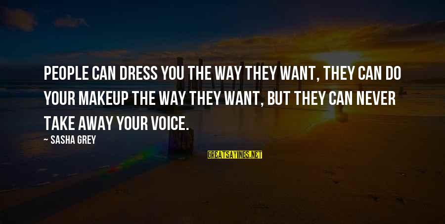 The Way You Dress Sayings By Sasha Grey: People can dress you the way they want, they can do your makeup the way